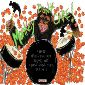Monkey Dont Care- I Hear What Youre Saying but I Just Don't Care EP | Music | Alternative