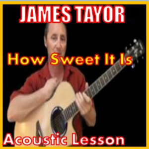 Learn to play How Sweet It Is by James Taylor | Movies and Videos | Educational