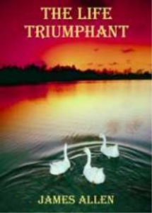 The Life Triumphant by James Allen | eBooks | Self Help