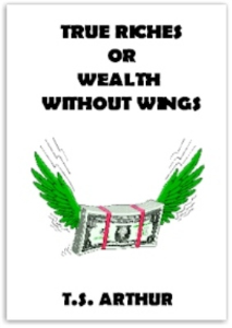 True Riches; Or, Wealth Without Wings by T. S. Arthur | eBooks | Self Help