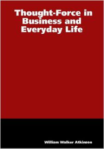Thought-Force in Business and Everyday Life by William Walker Atkinson | eBooks | Self Help