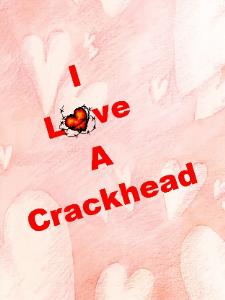 I Love A Crackhead | eBooks | Self Help