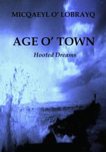 Micqaeyl o' Lobrayq  Age o' Town | eBooks | Poetry