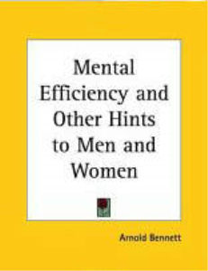 Mental Efficiency and Other Hints to Men and Women by Arnold Bennett | eBooks | Self Help