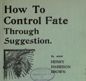How to Control Fate Through Suggestion by Henry H. Brown | eBooks | Self Help