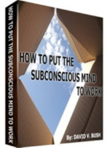 How to Put the Subconscious Mind to Work by David V. Bush | eBooks | Self Help