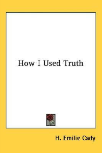 How I Used Truth by H. Emilie Cady | eBooks | Self Help