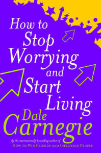 How to Stop Worrying and Start Living by Dale Carnegie | eBooks | Self Help