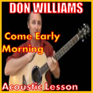 learn to play come early morning by don williams