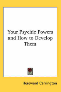 Your Psychic Powers and How to Develop Them by Hereward Carrington | eBooks | Self Help