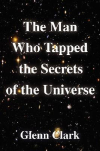 The Man Who Tapped the Secrets of the Universe by Glenn Clark | eBooks | Self Help