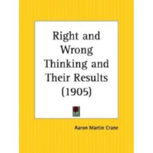 Right and Wrong Thinking and Their Results by Aaron Martin Crane | eBooks | Self Help