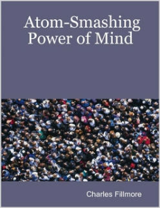 Atom-Smashing Power of Mind by Charles Fillmore | eBooks | Self Help