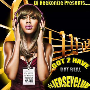 Got 2 Have Dat Real Jerseyclub Dj Reckonize 2017 | Music | Dance and Techno
