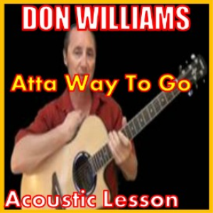 Learn to play Atta Way To Go by Don Williams | Movies and Videos | Educational