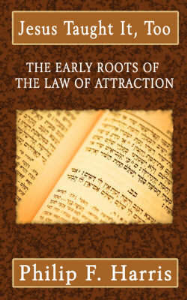 Jesus Taught it Too: The Early Roots of  The Law of Attraction  by Philip F. Harris | eBooks | Self Help