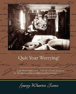 Quit Your Worrying! by George Wharton James | eBooks | Self Help