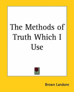 The Methods of Truth Which I Use by Brown Landone | eBooks | Self Help