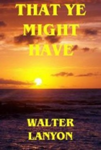 That Ye Might Have  by Walter C. Lanyon | eBooks | Self Help