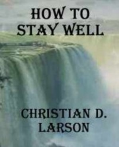 How to Stay Well by Christian D. Larson | eBooks | Self Help