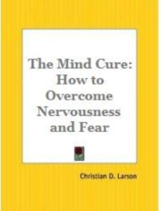 The Mind Cure: How to Overcome Nervousness and Fear by Christian D. Larson | eBooks | Self Help
