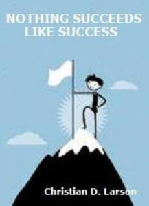 Nothing Succeeds Like Success by Christian D. Larson | eBooks | Self Help