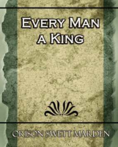 Every Man a King; Or, Might in Mind Mastery by Orison Swett Marden | eBooks | Self Help