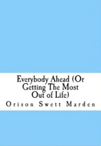 Everybody Ahead; Or, Getting the Most Out of Life by Orison Swett Marden | eBooks | Self Help