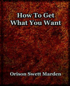 How to Get What You Want by Orison Swett Marden | eBooks | Self Help