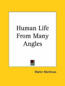 Human Life From Many Angles by Walter Matthews | eBooks | Self Help
