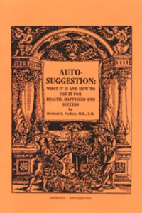 Auto Suggestion: What it is and How to Use it  for Happiness & Success by Herbert A. Parkyn | eBooks | Self Help