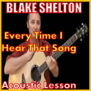 Learn to play Every Time I Hear That Song by Blake Shelton | Movies and Videos | Educational