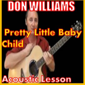 Learn to play Pretty Little Baby Child by Don Williams | Movies and Videos | Educational