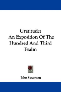 Gratitude: An Exposition of the Hundred and Third Psalm by John Stevenson | eBooks | Self Help