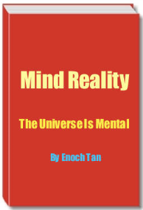 mind reality: the universe is mental by enoch tan