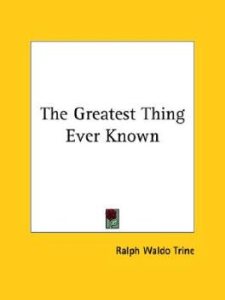 The Greatest Thing Ever Known by Ralph Waldo Trine | eBooks | Self Help