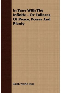 In Tune with the Infinite; Or,  Fullness of Peace, Power and Plenty by Ralph Waldo Trine | eBooks | Self Help