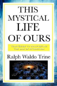This Mystical Life of Ours by Ralph Waldo Trine | eBooks | Self Help
