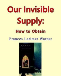 Our Invisible Supply: How to Obtain (Part One) by Frances Larimer Warner | eBooks | Self Help