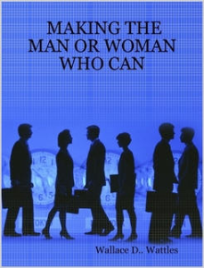 Making the Man or Woman Who Can by Wallace D. Wattles | eBooks | Self Help