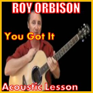 Learn to play You Got It by Roy Orbison | Movies and Videos | Educational