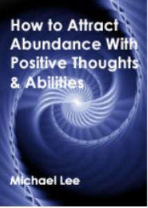 how to attract abundance with positive thoughts & abilities by michael lee