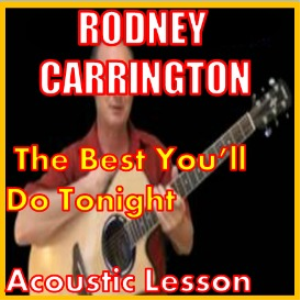 Learn to play The Best You'll Do Tonight by Rodney Carrington | Movies and Videos | Educational