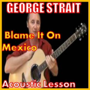 learn to play blame it on mexico by george strait