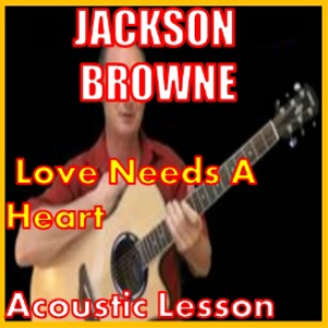 Learn to play Love Needs A Heart by Jackson Browne | Movies and Videos | Educational