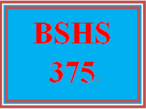 BSHS 375 Entire Course | eBooks | Education
