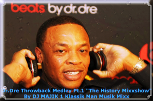 Dr.Dre Throwback Medley The History Mixxshow By DJ MAJIK 1 Klassik Man Musik Mixx | Music | Rap and Hip-Hop