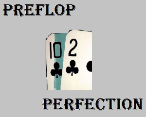 preflop perfection - full series (includes w34z3l's pre flop ranges)