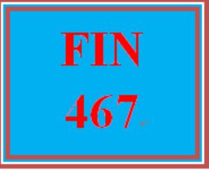 FIN 467 Entire Course | eBooks | Education