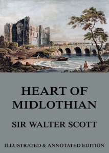 the heart of mid-lothian - volume ii (illustrated edition)